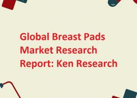 Interest Towards New Product Launch with Use of Advanced Products to Drive Global Breast Pads Market Over the Forecast Period: Ken Research