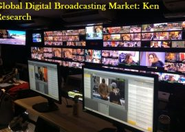 Changing Dynamics Of The Global Digital Broadcasting Market Outlook: Ken Research