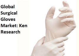 Rise in Awareness about Safety & Hygiene Expected to Drive World Surgical Gloves Market over the Forecast Period: Ken Research